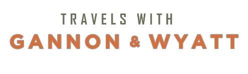 Travels With Gannon & Wyatt