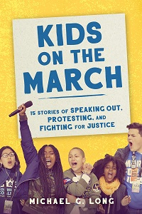 Kids on the March:15 Stories of Speaking Out, Protesting, and Fighting for Justice